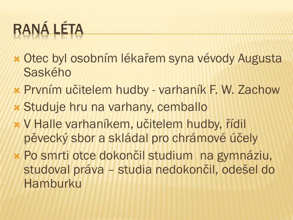 Otec byl osobním lékařem syna vévody Augusta Saského  Prvním učitelem hudby - varhaník F.