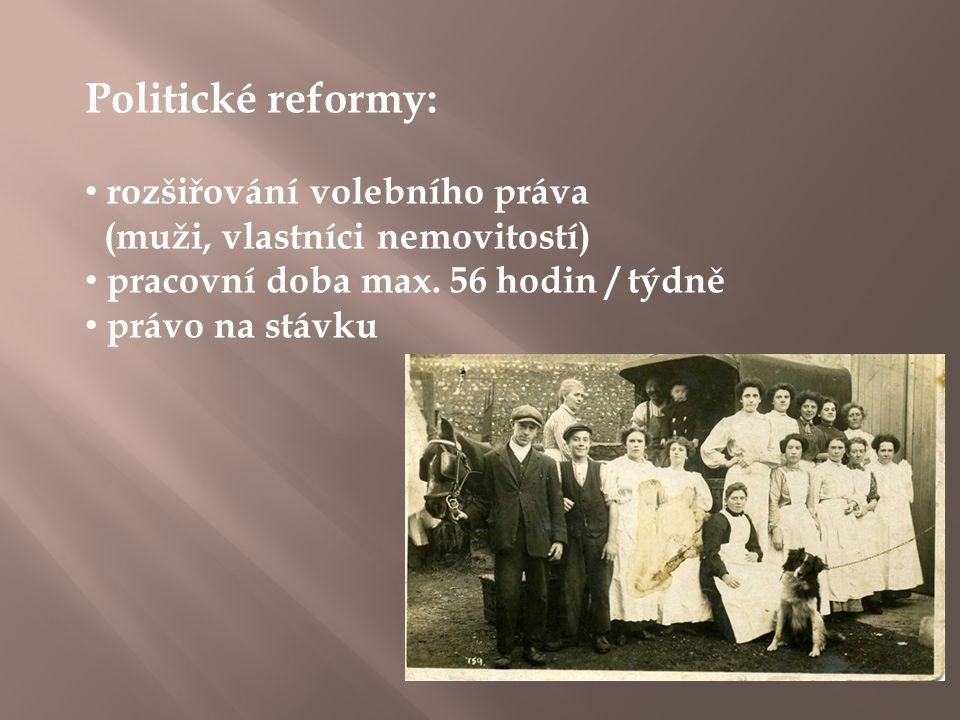 Politické reformy: rozšiřování volebního práva (muži, vlastníci nemovitostí) pracovní doba max.