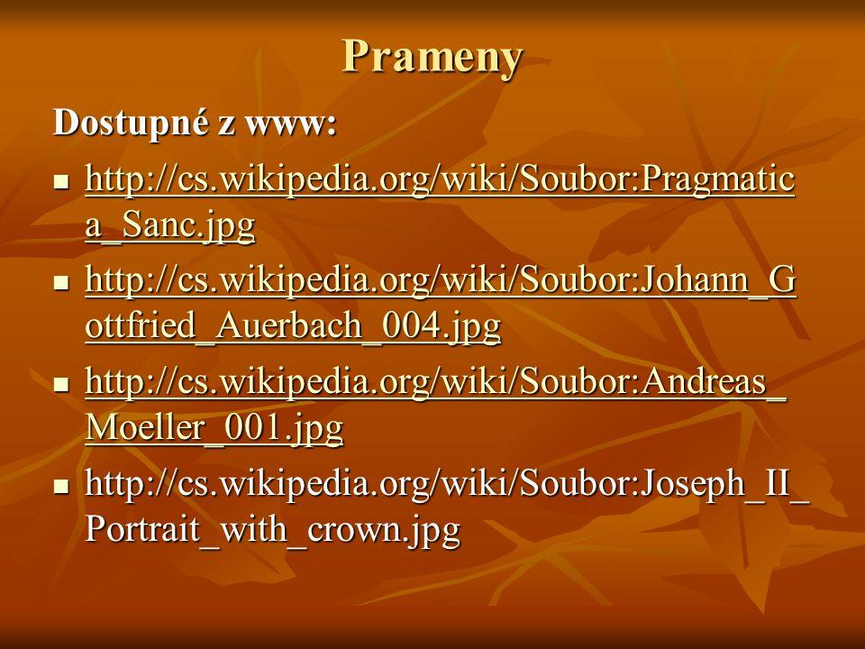 Prameny Dostupné z www: http://cs.wikipedia.org/wiki/Soubor:Pragmatic a_Sanc.jpg http://cs.wikipedia.org/wiki/Soubor:Pragmatic a_Sanc.jpg http://cs.wikipedia.org/wiki/Soubor:Pragmatic a_Sanc.jpg http://cs.wikipedia.org/wiki/Soubor:Pragmatic a_Sanc.jpg http://cs.wikipedia.org/wiki/Soubor:Johann_G ottfried_Auerbach_004.jpg http://cs.wikipedia.org/wiki/Soubor:Johann_G ottfried_Auerbach_004.jpg http://cs.wikipedia.org/wiki/Soubor:Johann_G ottfried_Auerbach_004.jpg http://cs.wikipedia.org/wiki/Soubor:Johann_G ottfried_Auerbach_004.jpg http://cs.wikipedia.org/wiki/Soubor:Andreas_ Moeller_001.jpg http://cs.wikipedia.org/wiki/Soubor:Andreas_ Moeller_001.jpg http://cs.wikipedia.org/wiki/Soubor:Andreas_ Moeller_001.jpg http://cs.wikipedia.org/wiki/Soubor:Andreas_ Moeller_001.jpg http://cs.wikipedia.org/wiki/Soubor:Joseph_II_ Portrait_with_crown.jpg http://cs.wikipedia.org/wiki/Soubor:Joseph_II_ Portrait_with_crown.jpg