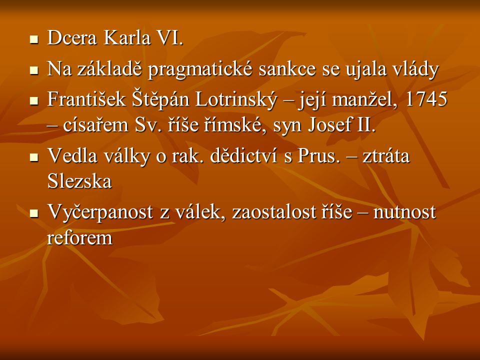 Dcera Karla VI. Dcera Karla VI. Na základě pragmatické sankce se ujala vlády Na základě pragmatické sankce se ujala vlády František Štěpán Lotrinský –