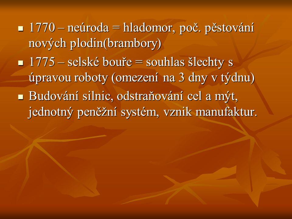 1770 – neúroda = hladomor, poč. pěstování nových plodin(brambory) 1770 – neúroda = hladomor, poč. pěstování nových plodin(brambory) 1775 – selské bouř