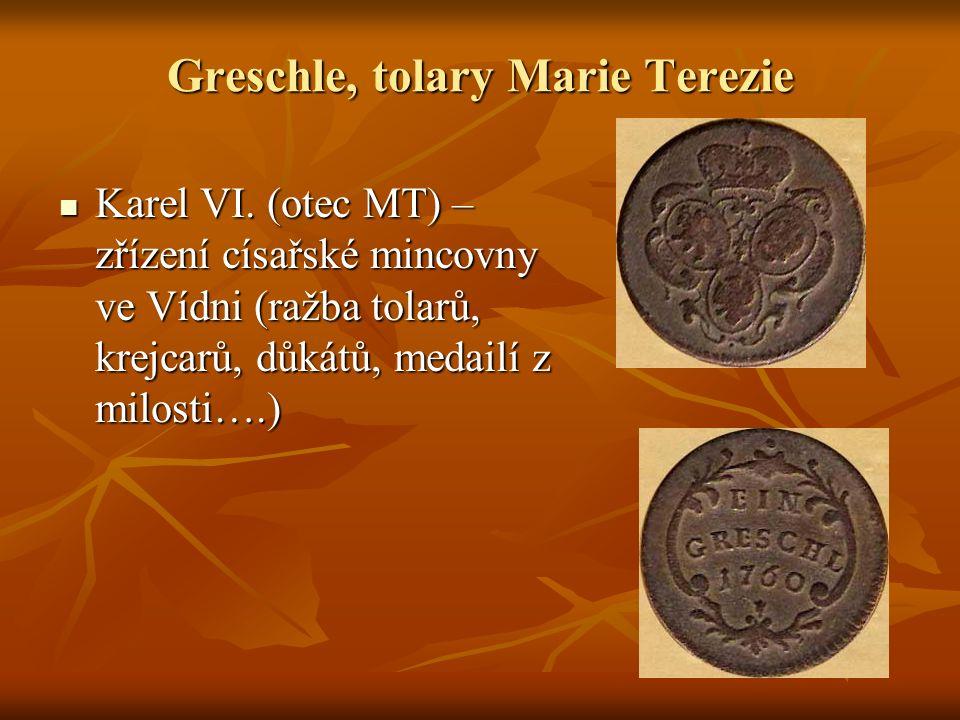 Greschle, tolary Marie Terezie Karel VI. (otec MT) – zřízení císařské mincovny ve Vídni (ražba tolarů, krejcarů, důkátů, medailí z milosti….) Karel VI