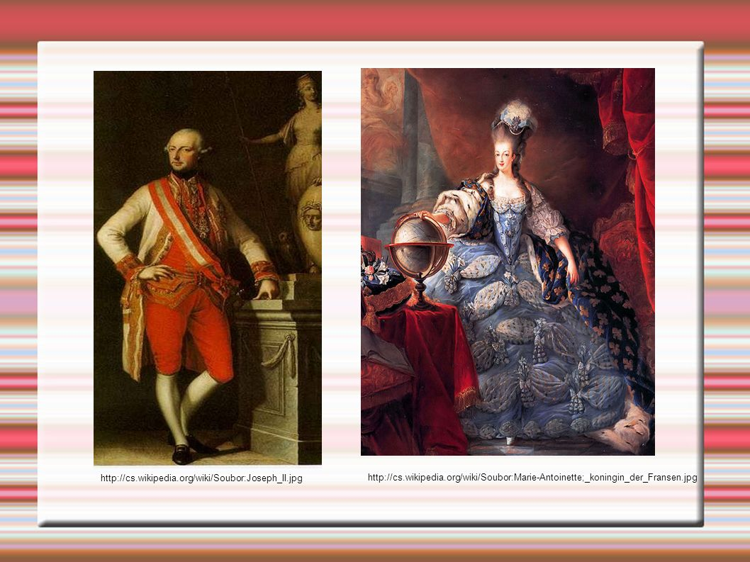 http://cs.wikipedia.org/wiki/Soubor:Joseph_II.jpg http://cs.wikipedia.org/wiki/Soubor:Marie-Antoinette;_koningin_der_Fransen.jpg