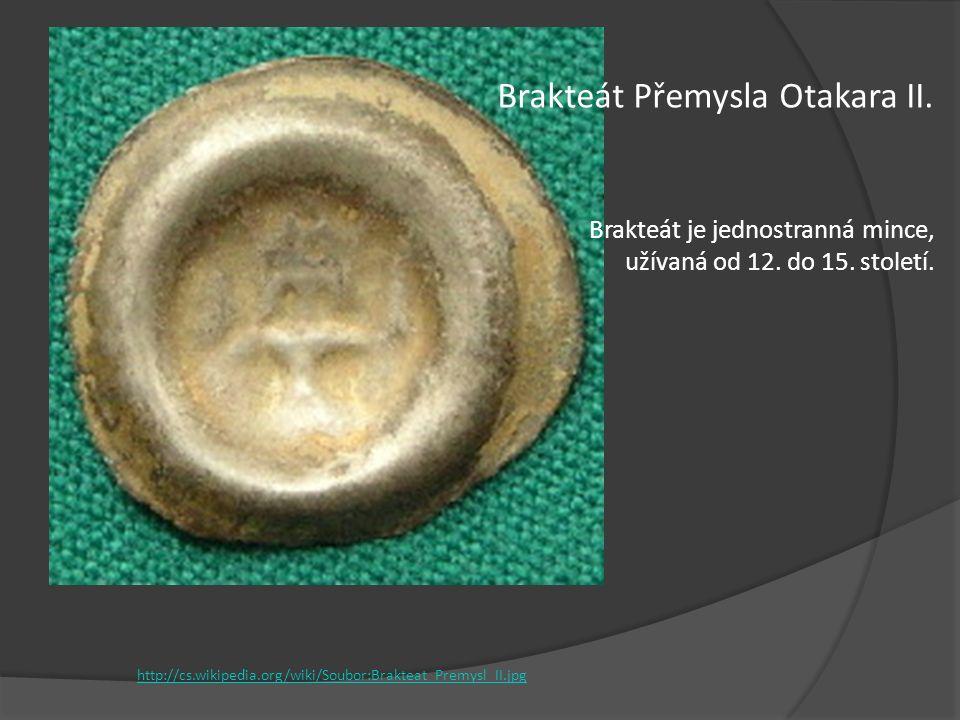 Brakteát Přemysla Otakara II. Brakteát je jednostranná mince, užívaná od 12. do 15. století. http://cs.wikipedia.org/wiki/Soubor:Brakteat_Premysl_II.j