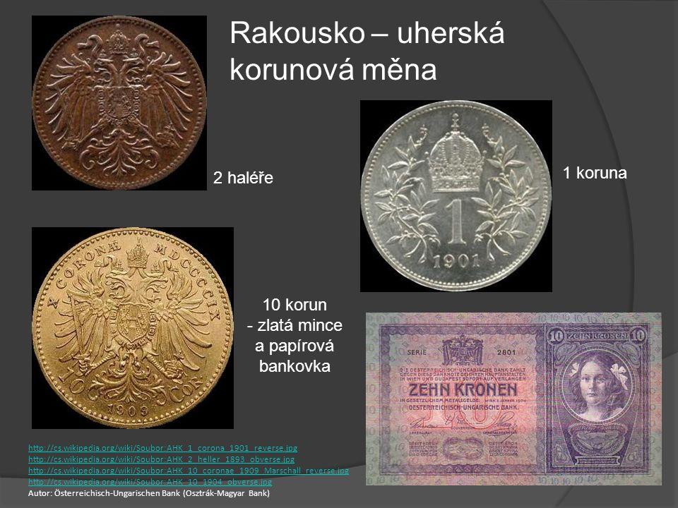 Rakousko – uherská korunová měna 1 koruna 10 korun - zlatá mince a papírová bankovka 2 haléře http://cs.wikipedia.org/wiki/Soubor:AHK_1_corona_1901_re