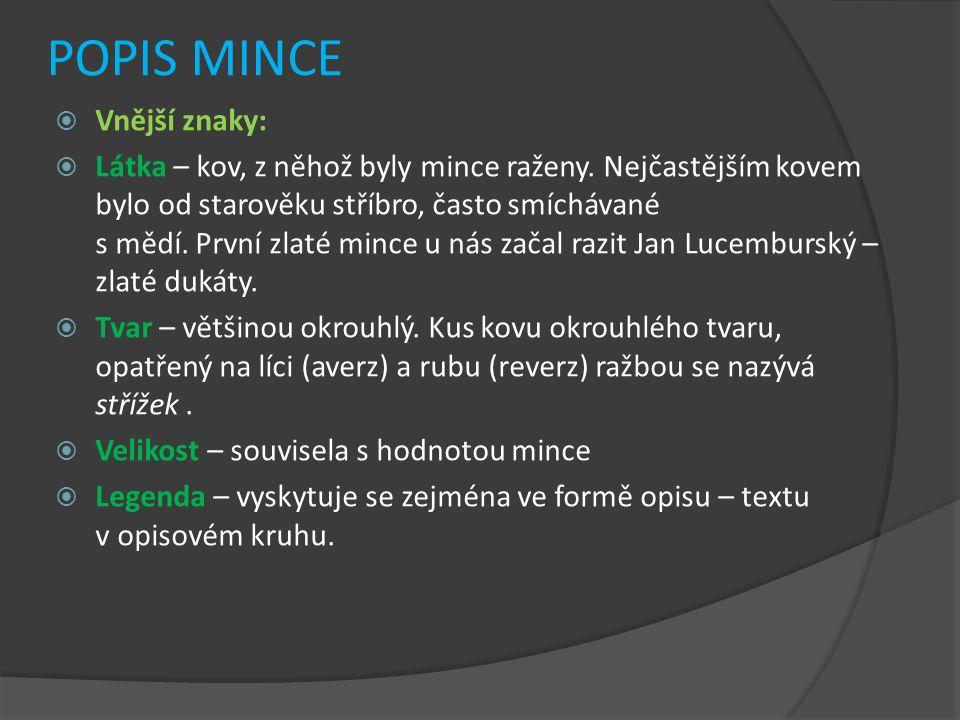 POPIS MINCE  Vnější znaky:  Látka – kov, z něhož byly mince raženy. Nejčastějším kovem bylo od starověku stříbro, často smíchávané s mědí. První zla