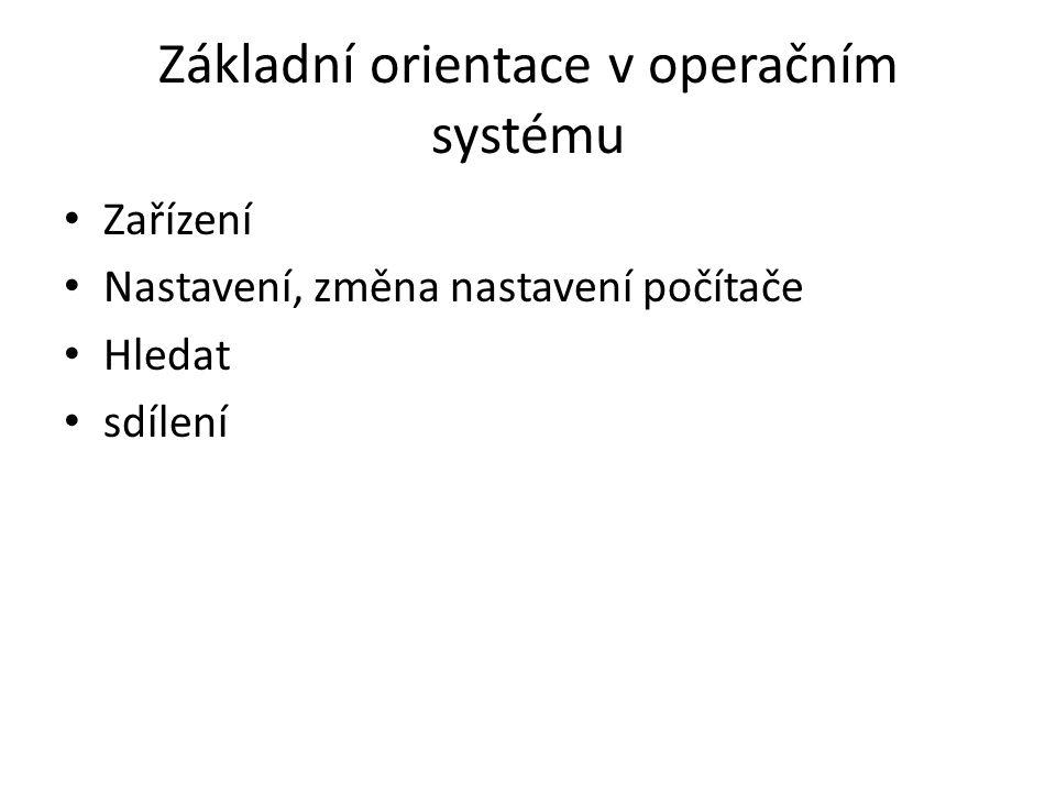 Základní orientace v operačním systému Zařízení Nastavení, změna nastavení počítače Hledat sdílení