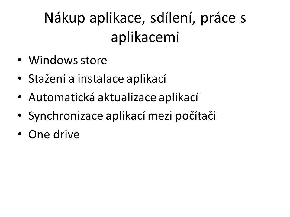 Nákup aplikace, sdílení, práce s aplikacemi Windows store Stažení a instalace aplikací Automatická aktualizace aplikací Synchronizace aplikací mezi počítači One drive
