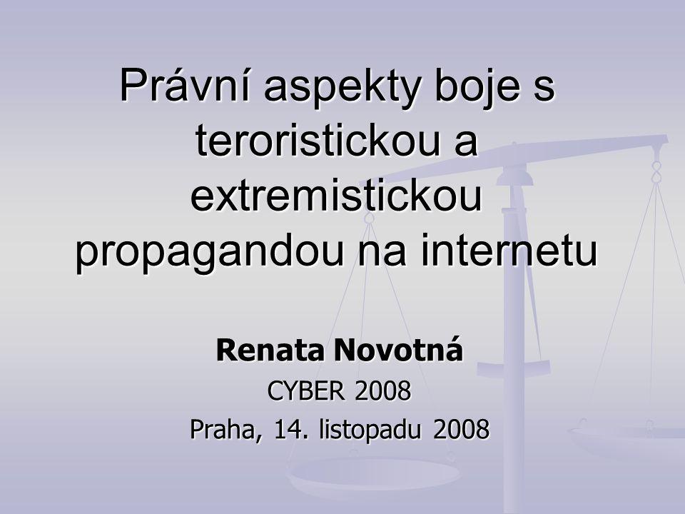 Právní aspekty boje s teroristickou a extremistickou propagandou na internetu Renata Novotná CYBER 2008 Praha, 14.