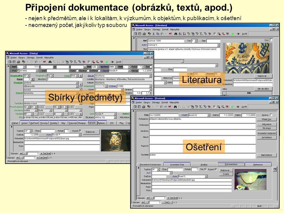 Připojení dokumentace (obrázků, textů, apod.) - nejen k předmětům, ale i k lokalitám, k výzkumům, k objektům, k publikacím, k ošetření - neomezený počet, jakýkoliv typ souboru Literatura Sbírky (předměty) Ošetření