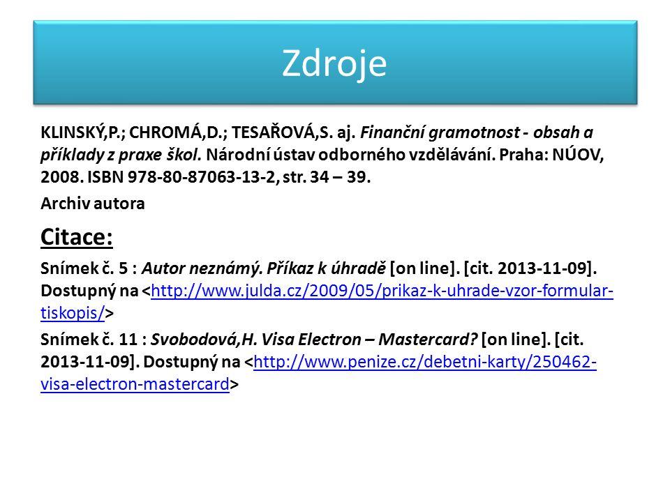 Zdroje KLINSKÝ,P.; CHROMÁ,D.; TESAŘOVÁ,S. aj. Finanční gramotnost - obsah a příklady z praxe škol.