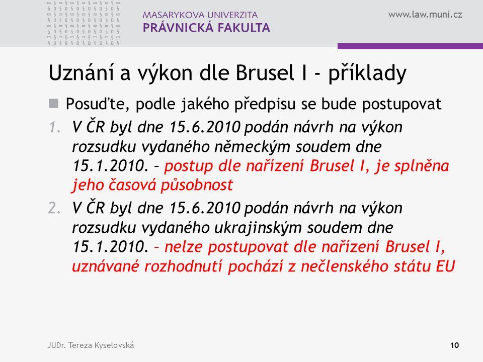 www.law.muni.cz Uznání a výkon dle Brusel I - příklady Posuďte, podle jakého předpisu se bude postupovat 1.V ČR byl dne 15.6.2010 podán návrh na výkon rozsudku vydaného německým soudem dne 15.1.2010.