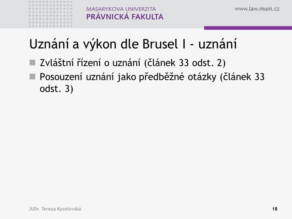 www.law.muni.cz Uznání a výkon dle Brusel I - uznání Zvláštní řízení o uznání (článek 33 odst.
