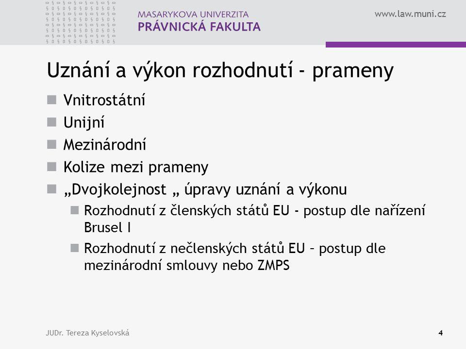 www.law.muni.cz Uznání a výkon rozhodnutí - prameny Vnitrostátní prameny §§ 63 – 66 ZMPS JUDr.