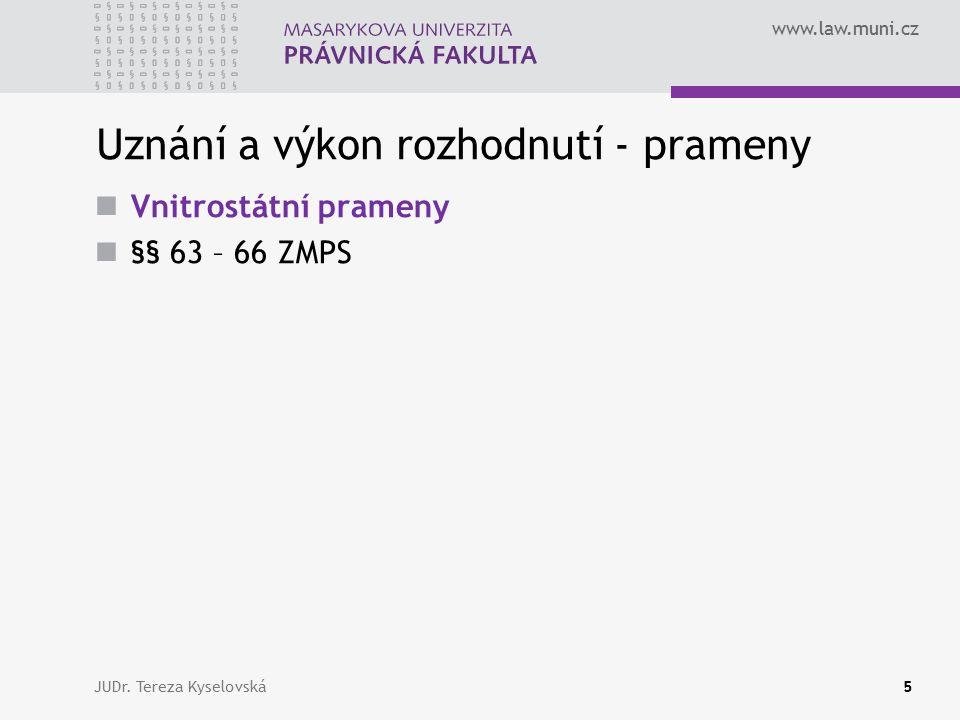 www.law.muni.cz Uznání a výkon rozhodnutí - prameny Unijní prameny Nařízení Brusel I Nařízení Evropského Parlamentu a Rady (ES) č.