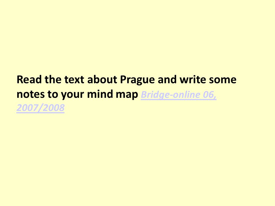 Read the text about Prague and write some notes to your mind map Bridge-online 06, 2007/2008 Bridge-online 06, 2007/2008