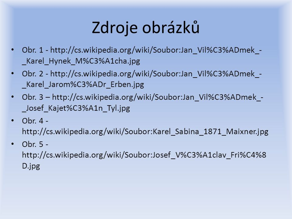 Zdroje obrázků Obr. 1 - http://cs.wikipedia.org/wiki/Soubor:Jan_Vil%C3%ADmek_- _Karel_Hynek_M%C3%A1cha.jpg Obr. 2 - http://cs.wikipedia.org/wiki/Soubo