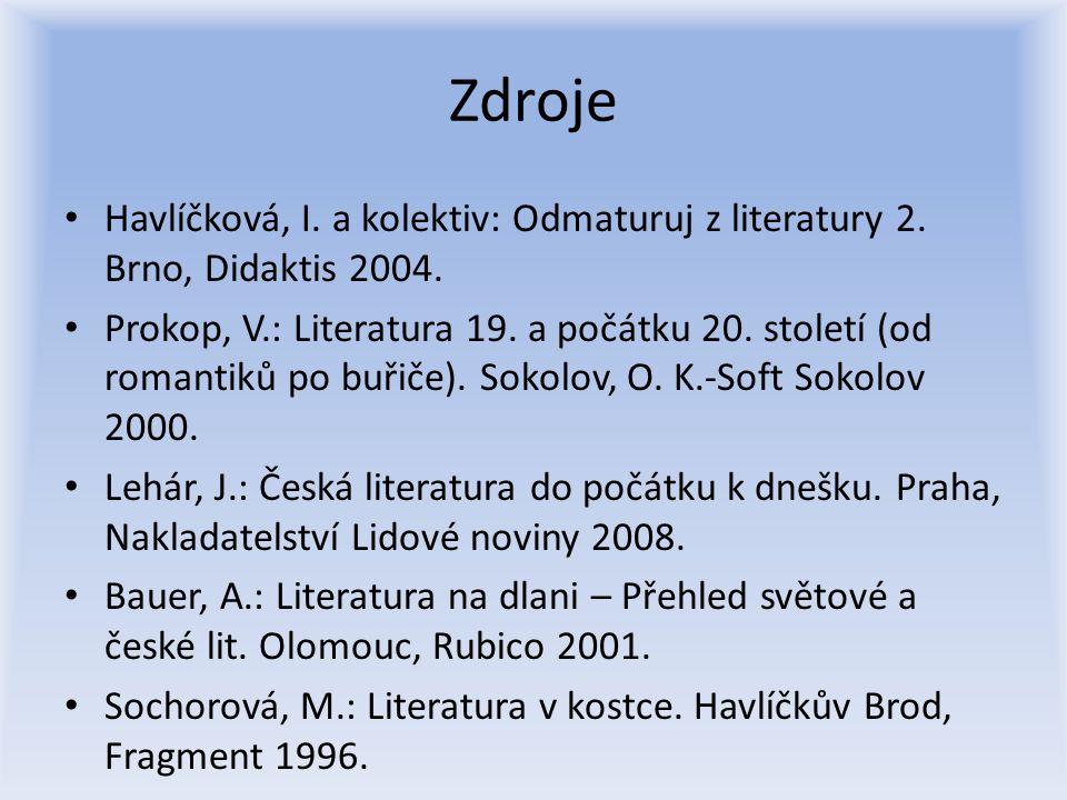 Zdroje Havlíčková, I. a kolektiv: Odmaturuj z literatury 2. Brno, Didaktis 2004. Prokop, V.: Literatura 19. a počátku 20. století (od romantiků po buř