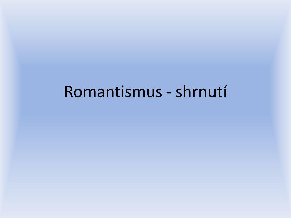 Romantismus v české literatuře Český r.vychází ze se světového r.