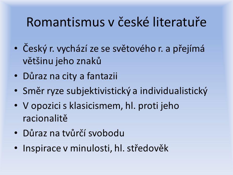 Romantismus v české literatuře Únik do vlastního nitra Obdiv přírody a exotiky Hlavní hrdina splývá s autorem (autobiografičnost), často je odvržený společností, je výjimečný a neschopný se přizpůsobit okolí (např.