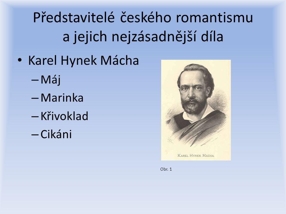 Představitelé českého romantismu a jejich nejzásadnější díla Karel Hynek Mácha – Máj – Marinka – Křivoklad – Cikáni Obr.