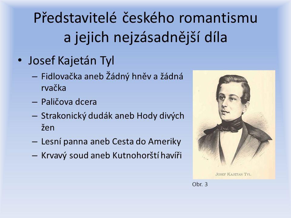Představitelé českého romantismu a jejich nejzásadnější díla Josef Kajetán Tyl – Fidlovačka aneb Žádný hněv a žádná rvačka – Paličova dcera – Strakoni
