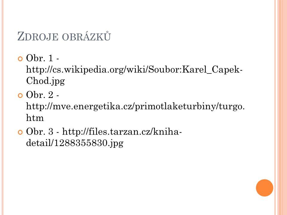 Z DROJE OBRÁZKŮ Obr. 1 - http://cs.wikipedia.org/wiki/Soubor:Karel_Capek- Chod.jpg Obr.