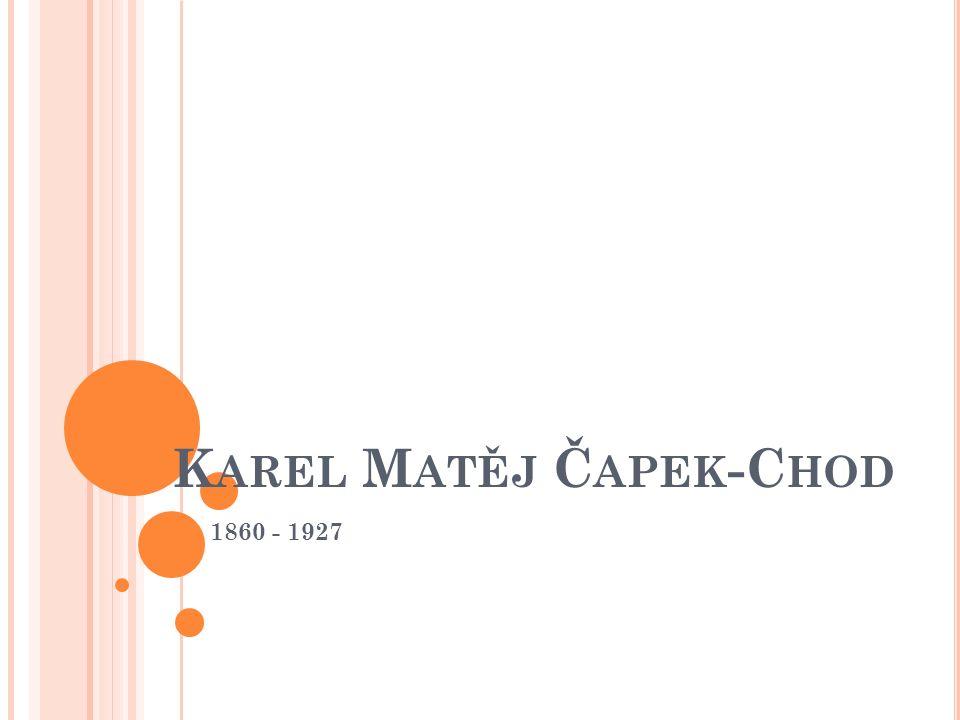 K AREL M ATĚJ Č APEK -C HOD 1860 - 1927