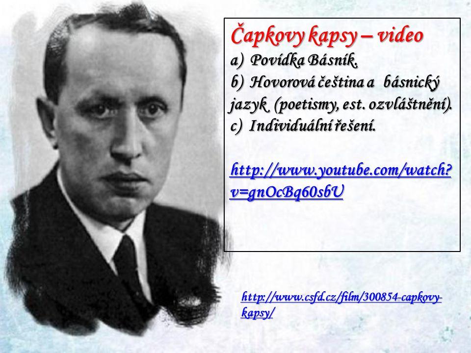 Čapkovy kapsy – video a) Povídka Básník. b) Hovorová čeština a básnický jazyk (poetismy, est.