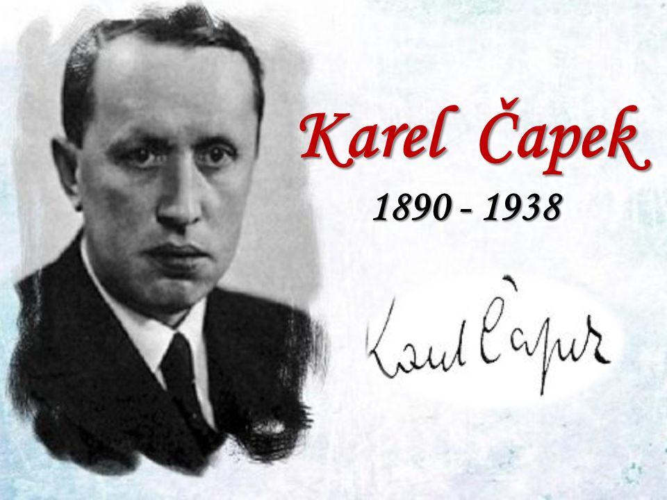 Výchozí text 1 ČAPEK Karel (* 9.1. 1890 Malé Svatoňovice, + 25.