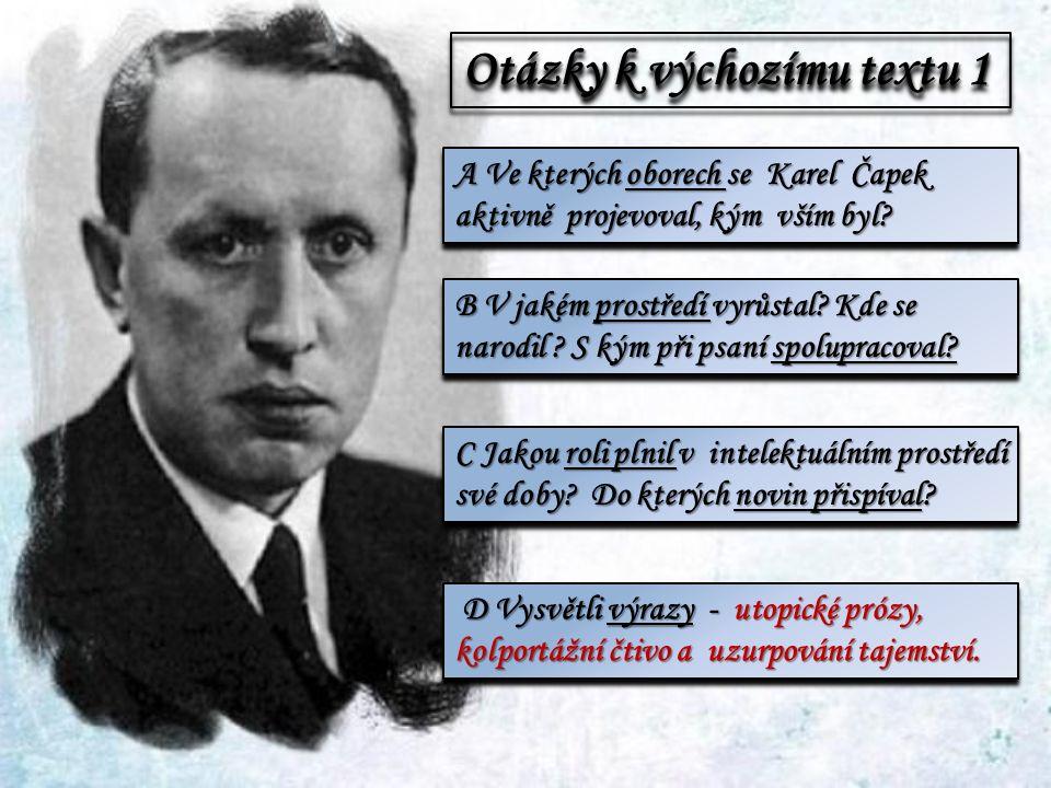 Otázky k výchozímu textu 1 A Ve kterých oborech se Karel Čapek aktivně projevoval, kým vším byl.