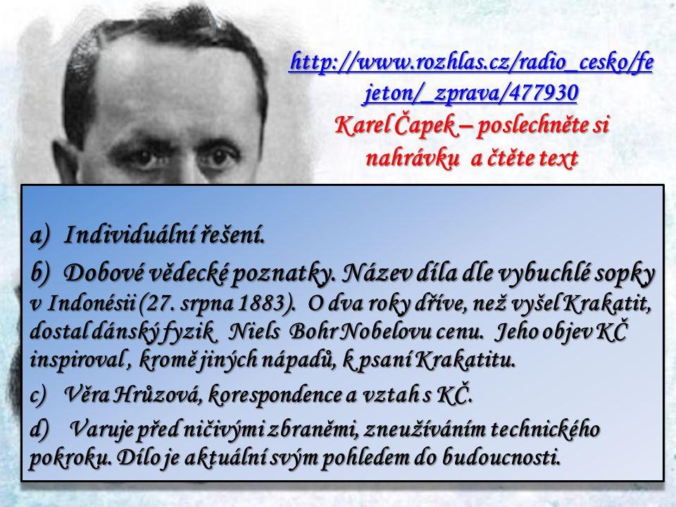 http://www.rozhlas.cz/radio_cesko/fe jeton/_zprava/477930 http://www.rozhlas.cz/radio_cesko/fe jeton/_zprava/477930 Karel Čapek – poslechněte si nahrávku a čtěte text http://www.rozhlas.cz/radio_cesko/fe jeton/_zprava/477930 a)Individuální řešení.