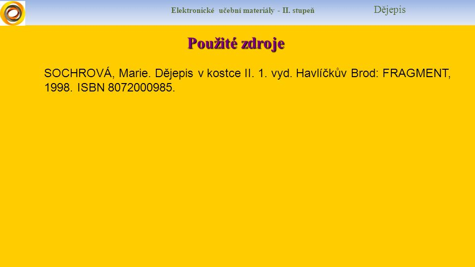 Elektronické učební materiály - II. stupeň Dějepis Použité z droje SOCHROVÁ, Marie.