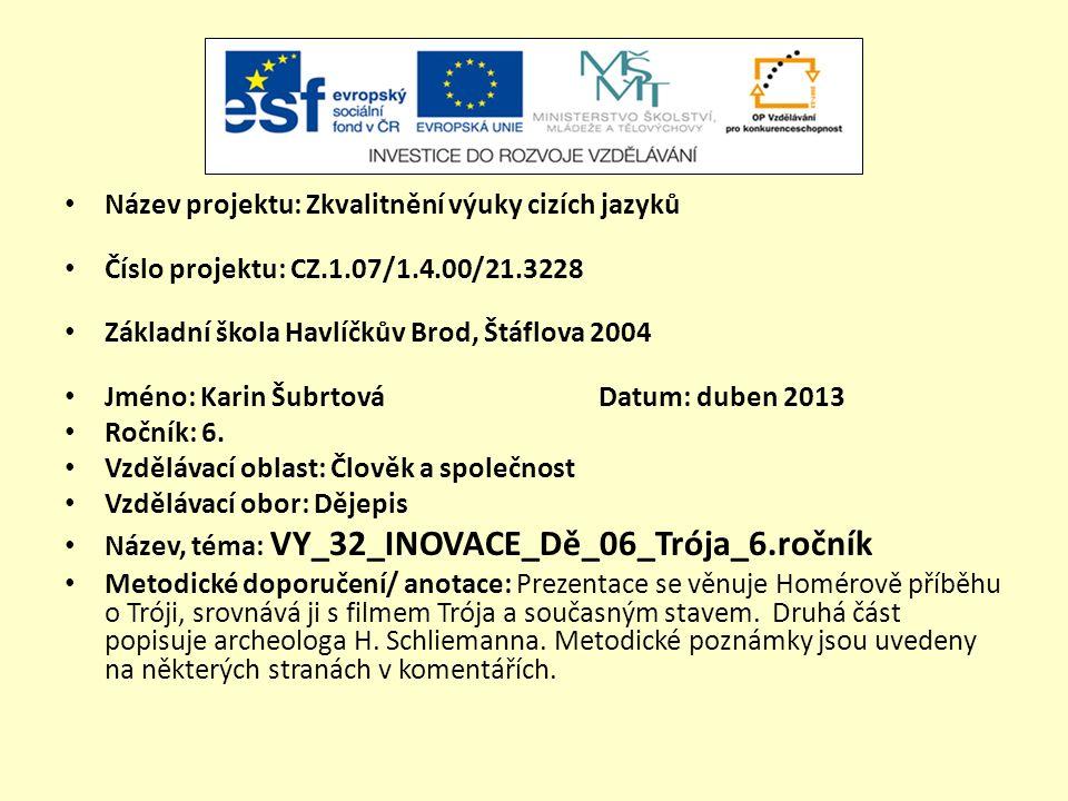 Název projektu: Zkvalitnění výuky cizích jazyků Číslo projektu: CZ.1.07/1.4.00/21.3228 Základní škola Havlíčkův Brod, Štáflova 2004 Jméno: Karin Šubrtová Datum: duben 2013 Ročník: 6.