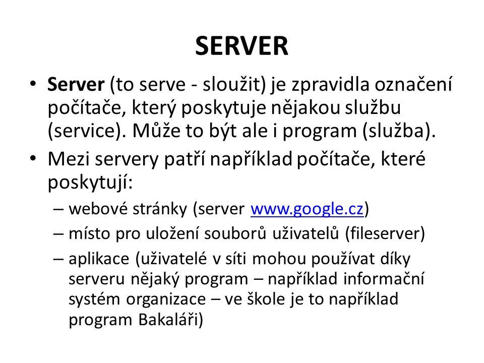 SERVER Server (to serve - sloužit) je zpravidla označení počítače, který poskytuje nějakou službu (service).