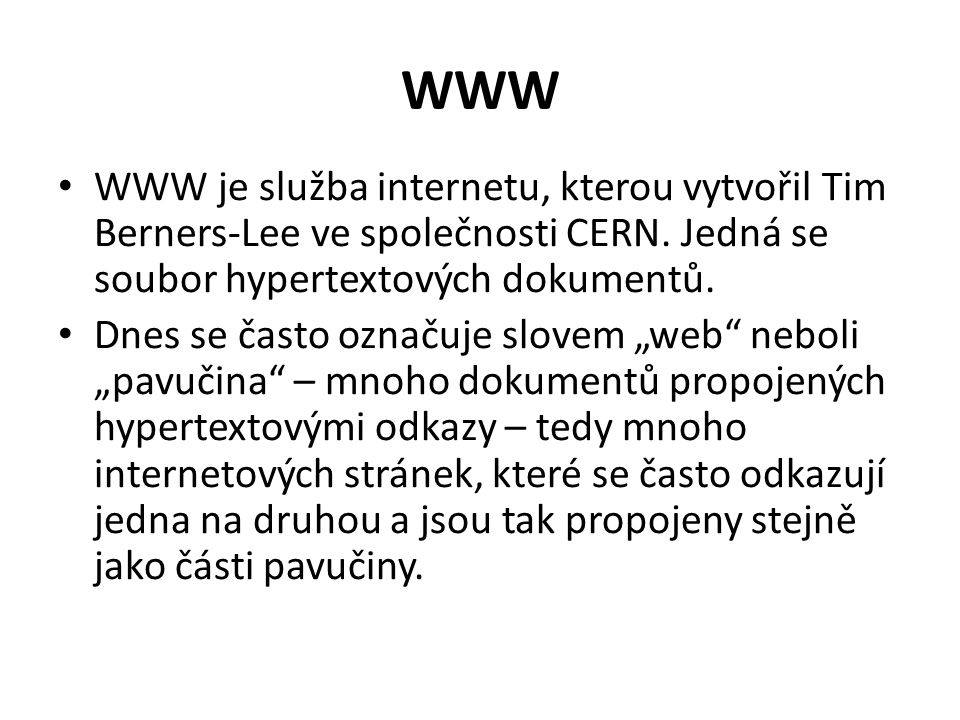 WWW WWW je služba internetu, kterou vytvořil Tim Berners-Lee ve společnosti CERN.