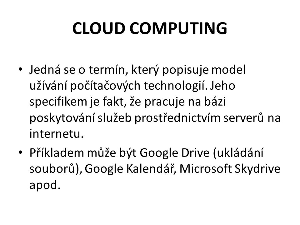 CLOUD COMPUTING Jedná se o termín, který popisuje model užívání počítačových technologií.