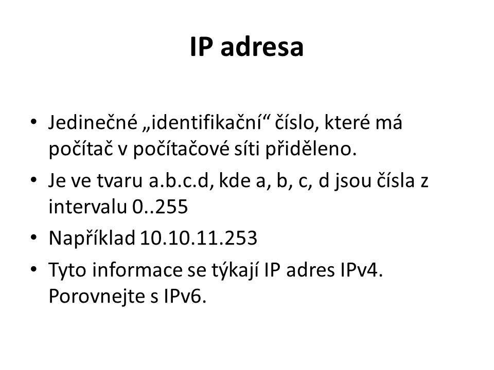 """IP adresa Jedinečné """"identifikační číslo, které má počítač v počítačové síti přiděleno."""