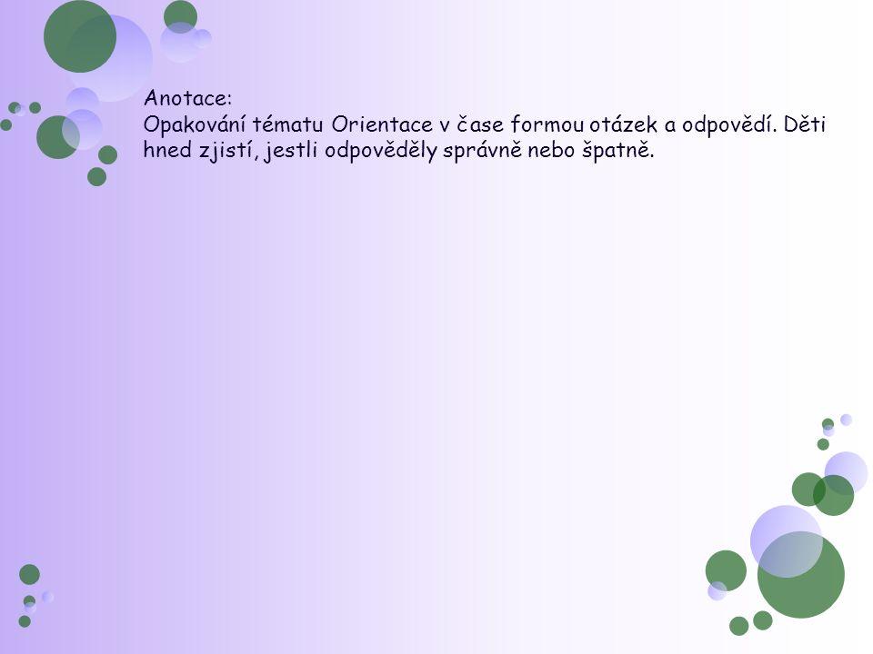 Anotace: Opakování tématu Orientace v čase formou otázek a odpovědí.