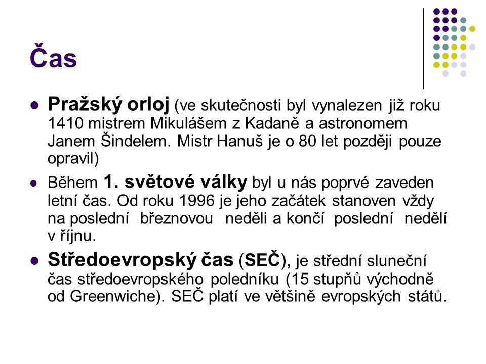 Čas Pražský orloj (ve skutečnosti byl vynalezen již roku 1410 mistrem Mikulášem z Kadaně a astronomem Janem Šindelem.