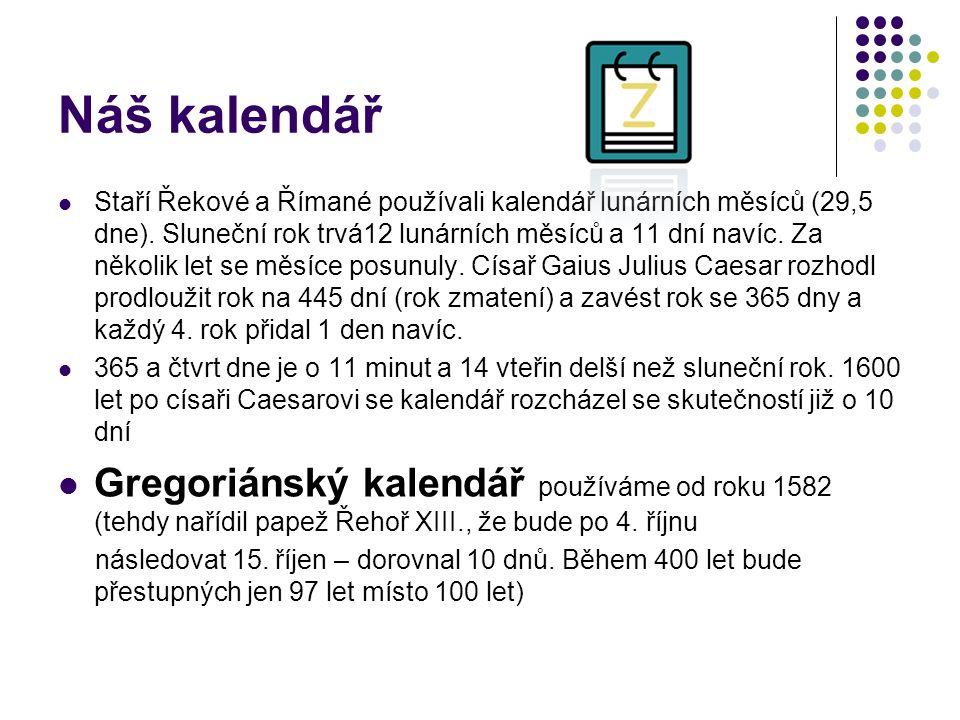 Náš kalendář Staří Řekové a Římané používali kalendář lunárních měsíců (29,5 dne).