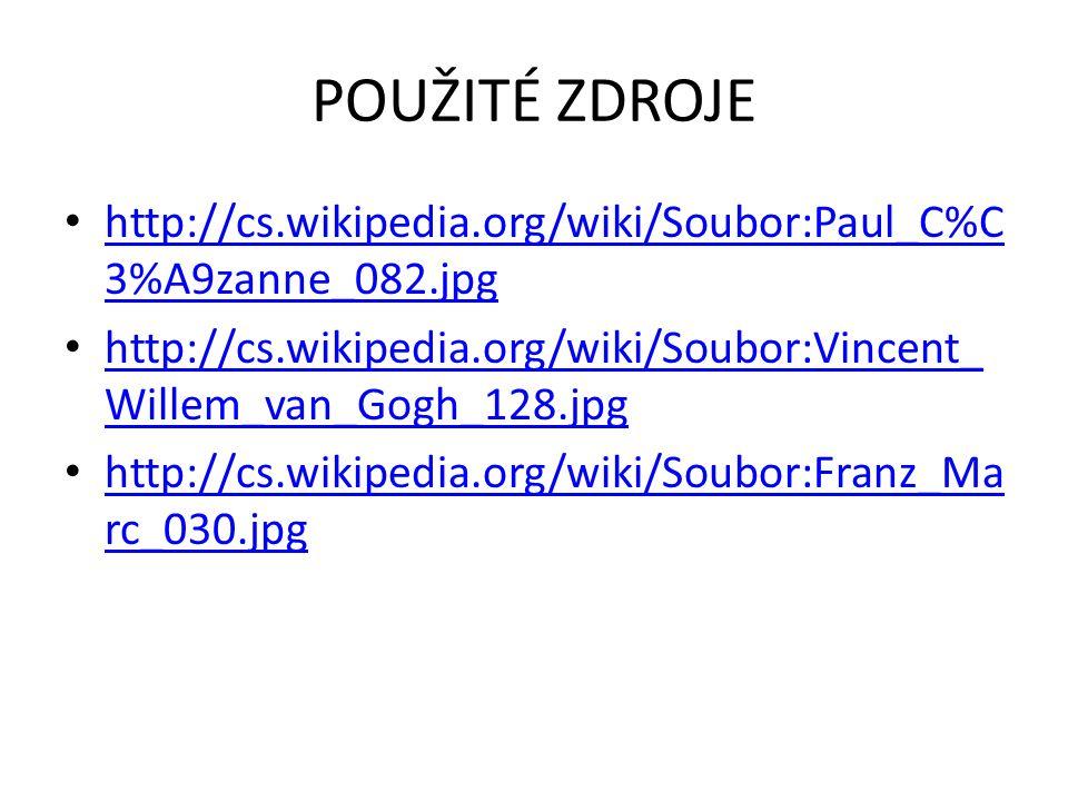 POUŽITÉ ZDROJE http://cs.wikipedia.org/wiki/Soubor:Paul_C%C 3%A9zanne_082.jpg http://cs.wikipedia.org/wiki/Soubor:Paul_C%C 3%A9zanne_082.jpg http://cs.wikipedia.org/wiki/Soubor:Vincent_ Willem_van_Gogh_128.jpg http://cs.wikipedia.org/wiki/Soubor:Vincent_ Willem_van_Gogh_128.jpg http://cs.wikipedia.org/wiki/Soubor:Franz_Ma rc_030.jpg http://cs.wikipedia.org/wiki/Soubor:Franz_Ma rc_030.jpg
