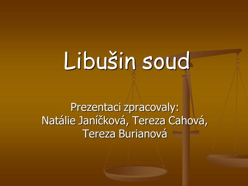Libušin soud Prezentaci zpracovaly: Natálie Janíčková, Tereza Cahová, Tereza Burianová