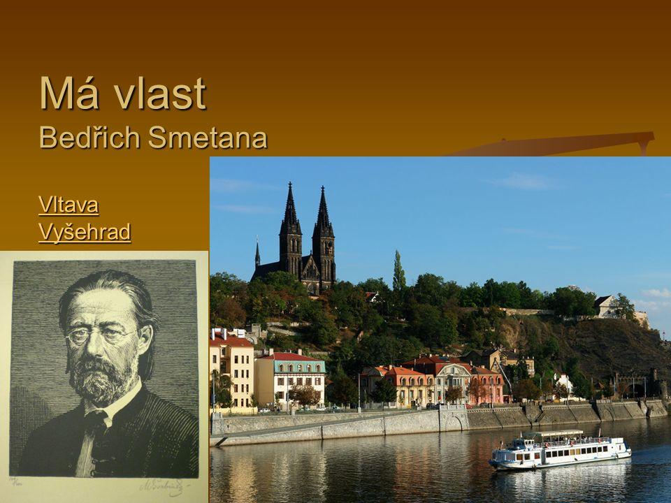 Má vlast Bedřich Smetana Vltava Vyšehrad Vltava Vyšehrad Vltava Vyšehrad