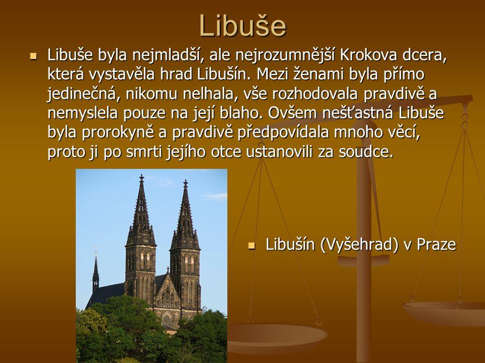 Libuše Libuše byla nejmladší, ale nejrozumnější Krokova dcera, která vystavěla hrad Libušín.