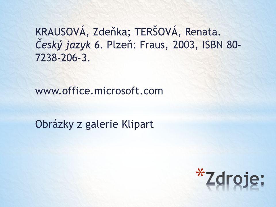 KRAUSOVÁ, Zdeňka; TERŠOVÁ, Renata. Český jazyk 6. Plzeň: Fraus, 2003, ISBN 80- 7238-206-3. www.office.microsoft.com Obrázky z galerie Klipart