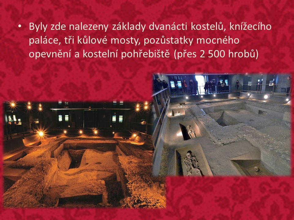 Byly zde nalezeny základy dvanácti kostelů, knížecího paláce, tři kůlové mosty, pozůstatky mocného opevnění a kostelní pohřebiště (přes 2 500 hrobů)