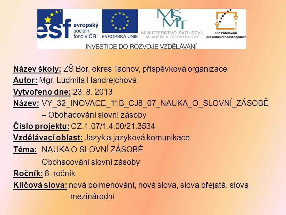 ANOTACE Materiál seznamuje žáky s obohacováním slovní zásoby českého jazyka.