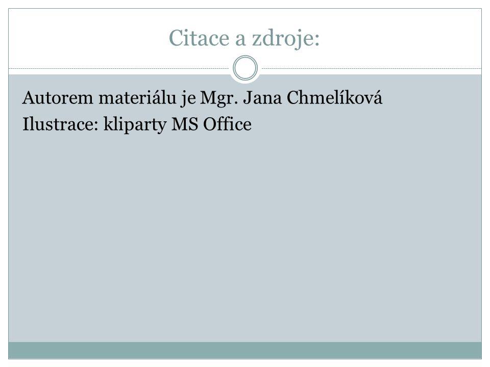 Citace a zdroje: Autorem materiálu je Mgr. Jana Chmelíková Ilustrace: kliparty MS Office