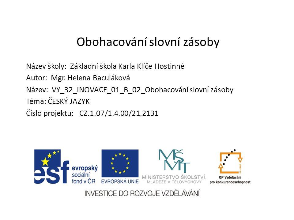 Obohacování slovní zásoby Název školy: Základní škola Karla Klíče Hostinné Autor: Mgr.